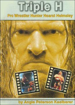 Triple H: Pro Wrestler Hunter Hearst Helmsley (Pro Wrestlers Series)
