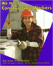We Need Construction Workers (Helpers in Our Community Series)