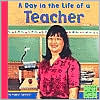 A Day in the LIfe of a Teacher (First Facts Community Helpers at Work Series)