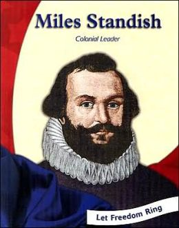 Let Freedom Ring!: Miles Standish: Colonial Leader