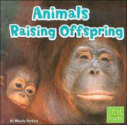 Animals Raising Offspring (Animal Behavior Series)