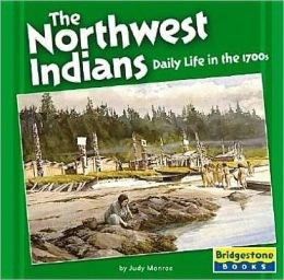 The Northwest Indians: Daily Life in The 1700s