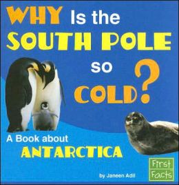 Why Is the South Pole So Cold?: A Book about Antarctica