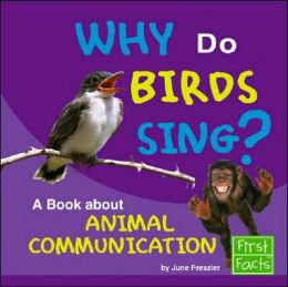 Why Do Birds Sing?: A Book about Animal Communication