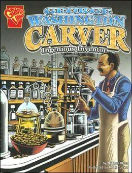 George Washington Carver: Ingenious Inventor
