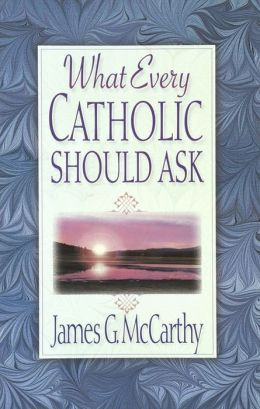 What Every Catholic Should Ask