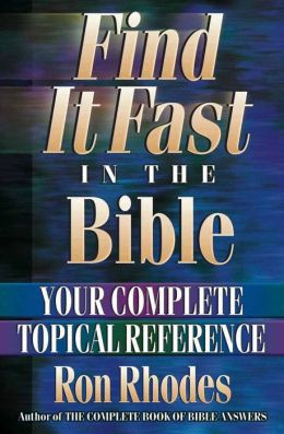 Find It Fast in the Bible: Your Complete Topical Reference