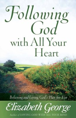 Following God with All Your Heart: Believing and Living God's Plan for You
