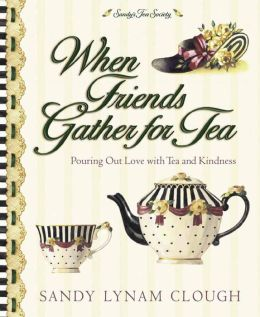 When Friends Gather for Tea: Pouring Out Love with Tea and Kindness
