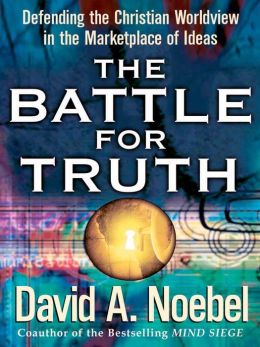 The Battle for Truth: Defending the Christian Worldview in the Marketplace of Ideas