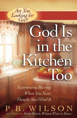 God Is in the Kitchen Too: Experiencing Blessing Where You Never Thought You'd Find It (Are You Looking for God? Series)