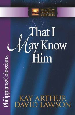 That I May Know Him: Philippians And Colossians