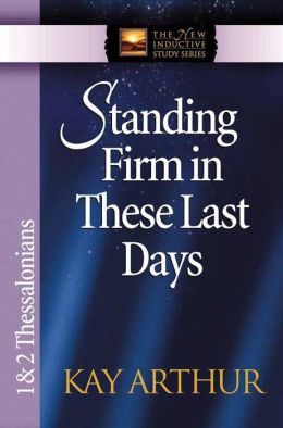 Standing Firm in These Last Days: 1 And 2 Thessalonians