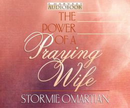 The Power of a Praying Wife by Stormie Omartian   9780736909334   Audiobook   Barnes & Noble