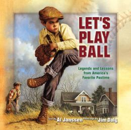Let's Play Ball: Legends and Lessons from America's Favorite Pastime