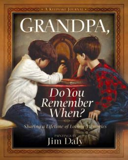 Grandpa, Do You Remember When?: Sharing a Lifetime of Loving Memories--A Keepsake Journal