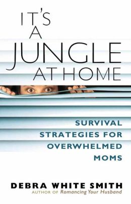 It's a Jungle at Home: Survival Strategies for Overwhelmed Moms