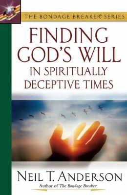 Finding God's Will in Spiritually Deceptive Times (Bondage Breaker Series)