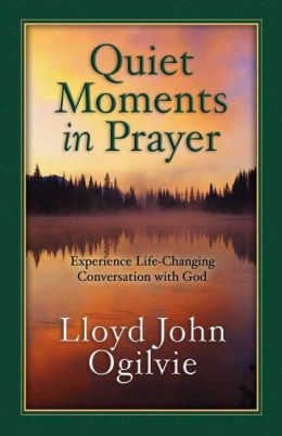 Quiet Moments in Prayer: Experiencing Life-Changing Conversations with God