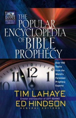 The Popular Encyclopedia of Bible Prophecy: Over 140 Topics from the Word's Foremost Prophecy Experts (Tim LaHaye Prophecy Library Series)