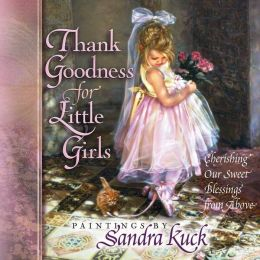 Thank Goodness for Little Girls: Cherishing Our Sweet Blessings from Above