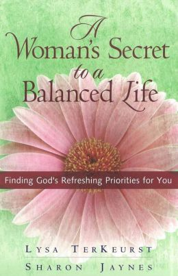 A Woman's Secret to a Balanced Life: Finding God's Refreshing Priorities for You