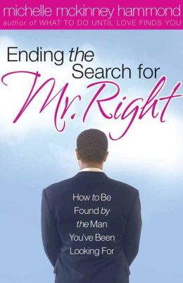 Ending the Search for Mr. Right: How to be Found by the Man You've Been Looking For