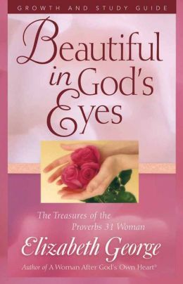 Beautiful in God's Eyes Growth and Study Guide: The Treasures of the Proverbs 31 Woman