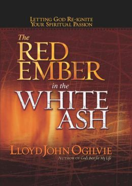 The Red Ember in the White Ash: Letting God Reignite Your Spiritual Passion