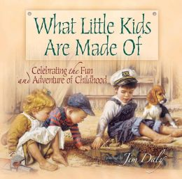 What Little Kids Are Made Of: Celebrating the Fun and Adventure of Childhood