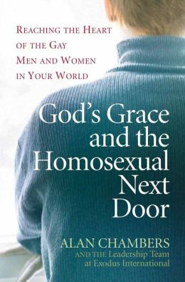 God's Grace and the Homosexual Next Door: Reaching the Heart of the Gay Men and Women in Your World