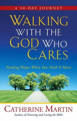 Walking with the God Who Cares: Finding Hope When You Need It Most