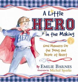 A Little Hero in the Making: Good Manners for the Young and Brave at Heart
