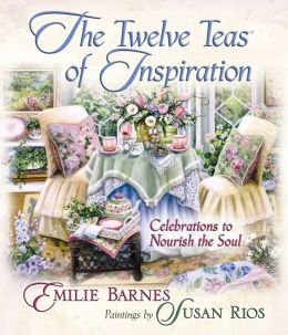 The Twelve Teas? of Inspiration: Celebrations to Nourish the Soul