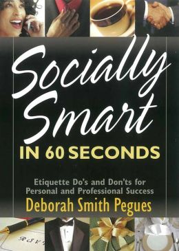 Socially Smart in 60 Seconds: Etiquette Do?s and Don?ts for Personal and Professional Success