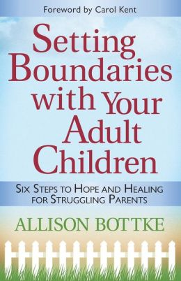 Setting Boundaries? with Your Adult Children: Six Steps to Hope and Healing for Struggling Parents