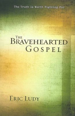 The Bravehearted Gospel: The Truth Is Worth Fighting For
