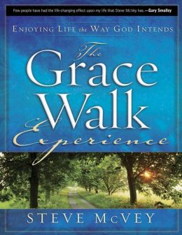 The Grace Walk Experience: Enjoying Life the Way God Intends