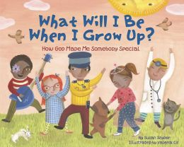 What Will I Be When I Grow Up?: How God Made Me Somebody Special