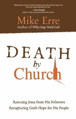 Death by Church: Rescuing Jesus from His Followers Recapturing God's Hope for His People (ConversantLife.com Series)
