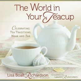 The World in Your Teacup: Celebrating Tea Traditions, Near and Far