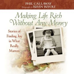 Making Life Rich Without Any Money Gift Edition: Stories of Finding Joy in What Really Matters