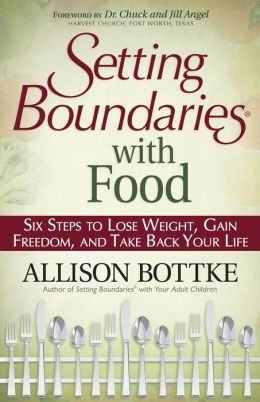 Setting Boundaries? with Food: Six Steps to Lose Weight, Gain Freedom, and Take Back Your Life
