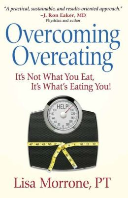 Overcoming Overeating: It's Not What You Eat, It's What's Eating You!