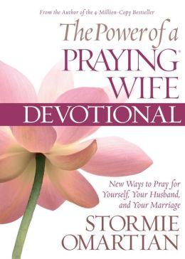 The Power of a Praying Wife Devotional, Deluxe Edition: New Ways to Pray for Yourself, Your Husband, and Your Marriage