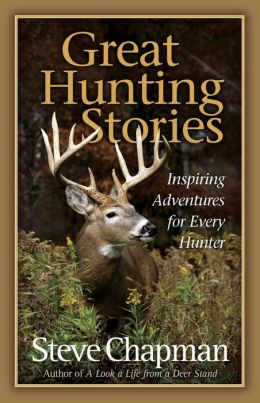 Great Hunting Stories: Inspiring Adventures for Every Hunter
