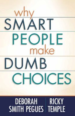 Why Smart People Make Dumb Choices: