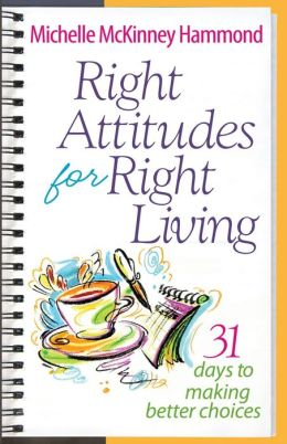 Right Attitudes for Right Living: 31 Days to Making Better Choices