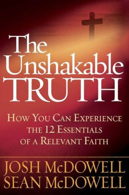 The Unshakable Truth?: How You Can Experience the 12 Essentials of a Relevant Faith