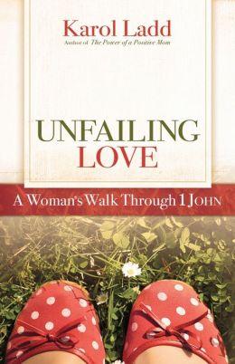Unfailing Love: A Woman's Walk Through First John